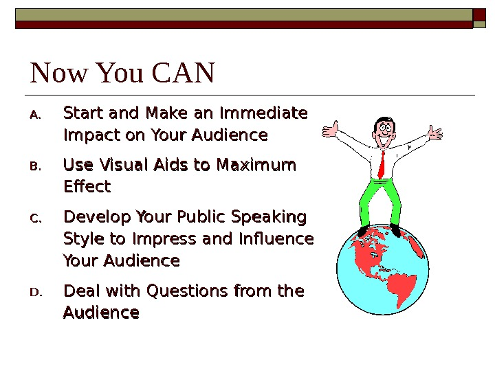 Now You CAN A. A. Start and Make an Immediate Impact on Your Audience