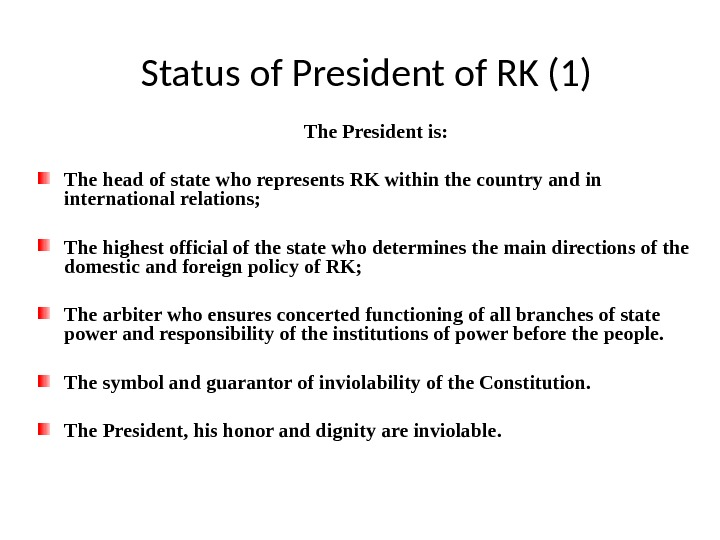 Status of President of RK (1) The President is:  The head of state  who