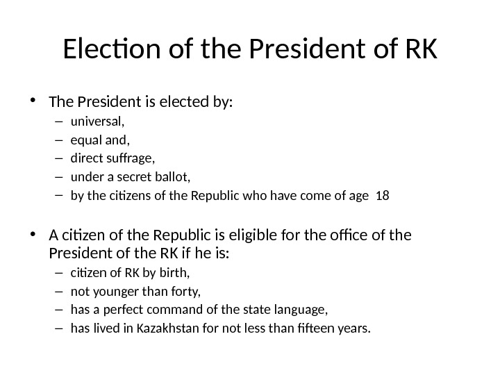 Election of the President of RK • The President is elected by: – universal,  –