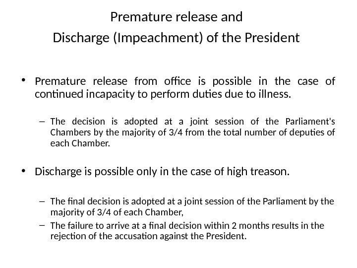 Premature release and Discharge (Impeachment) of the President  • Premature release from office is possible