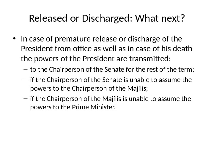 Released or Discharged: What next?  • In case of premature release or discharge of the