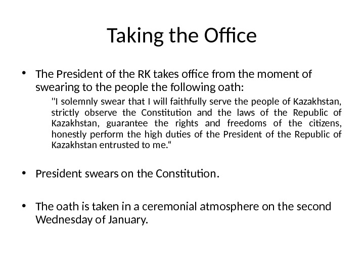 Taking the Office • The President of the RK takes office from the moment of swearing