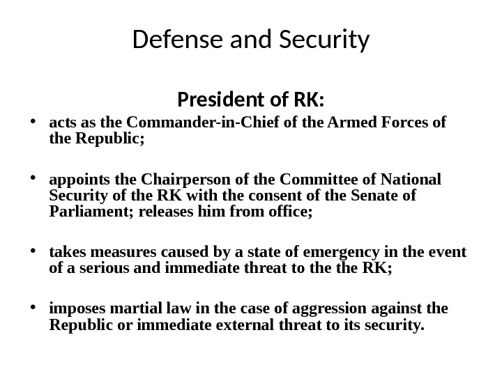 Defense and Security President of RK:  • acts as the Commander-in-Chief of the Armed Forces