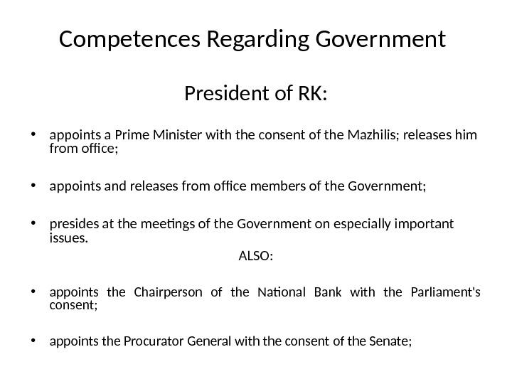 Competences Regarding Government  President of RK:  • appoints a Prime Minister with the consent
