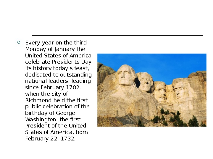 Every year on the third Monday of January the United States of America celebrate Presidents