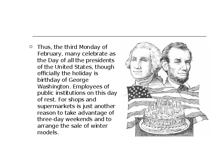 Thus, the third Monday of February, many celebrate as the Day of all the presidents