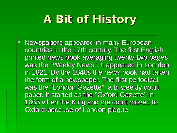 A Bit of History Newspapers appeared in many European countries in the 17 th