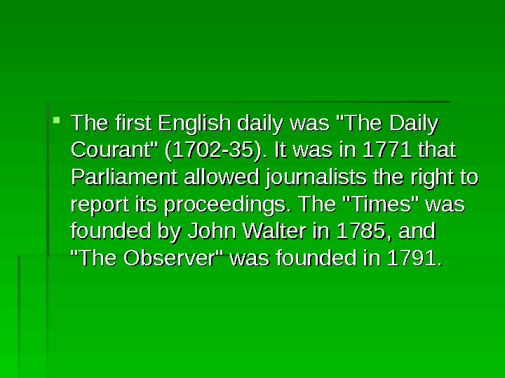 The first English daily was The Daily Courant (1702 -35). It was in 1771