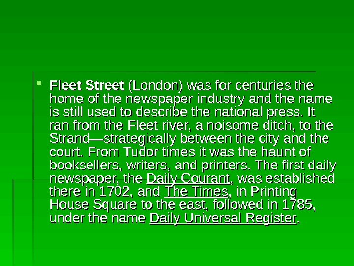 Fleet Street (London) was for centuries the home of the newspaper industry and the