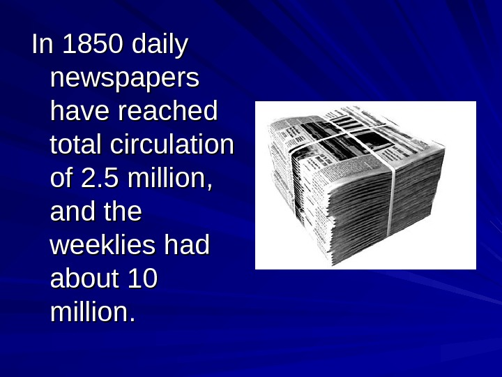 In 1850 daily newspapers have reached total circulation of 2. 5 million,  and
