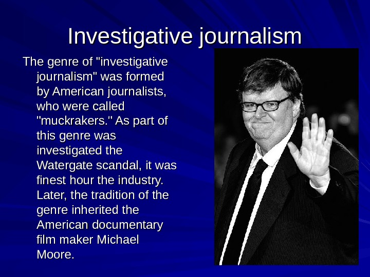 Investigative journalism The genre of investigative journalism was formed by American journalists,  who
