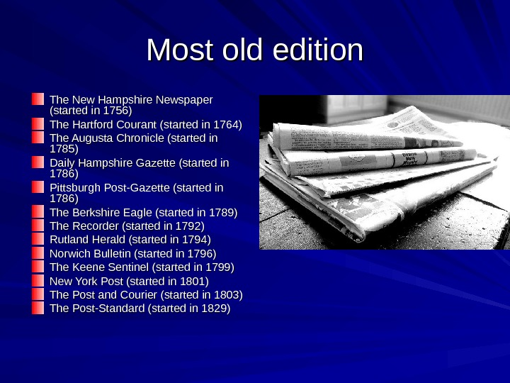 Most old edition The New Hampshire Newspaper (started in 1756) The Hartford Courant (started