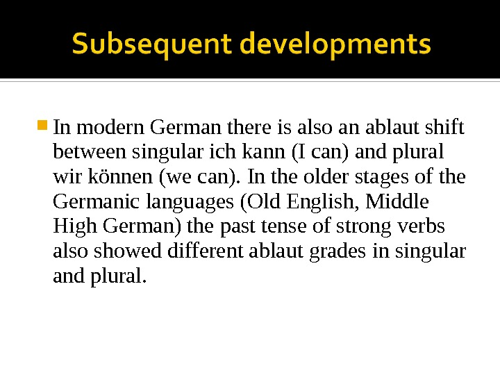 In modern German there is also an ablaut shift between singular ich kann (I can)