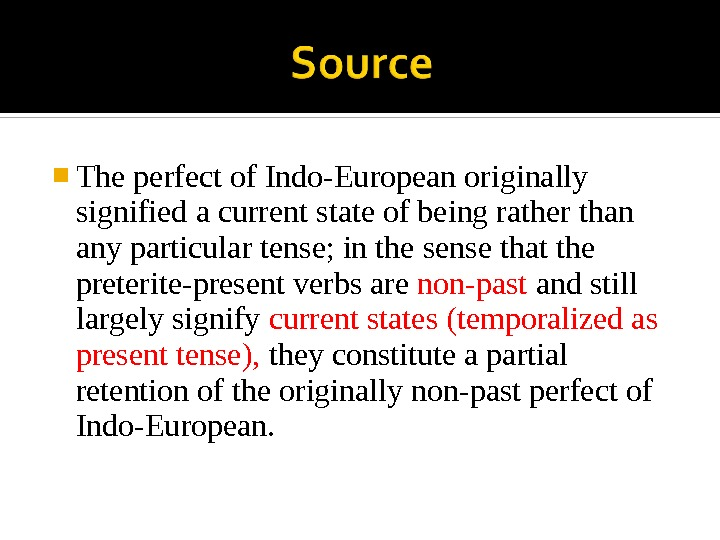 The perfect of Indo-European originally signified a current state of being rather than any particular