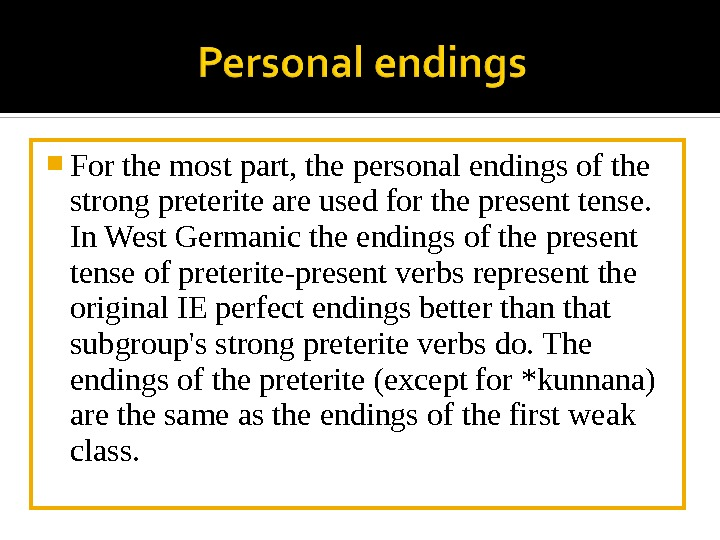 For the most part, the personal endings of the strong preterite are used for the