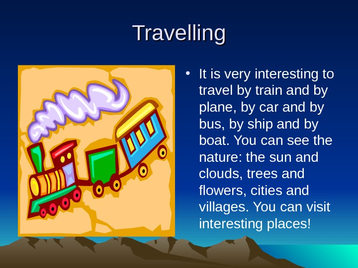 Travelling • It is very interesting to travel by train and by plane, by