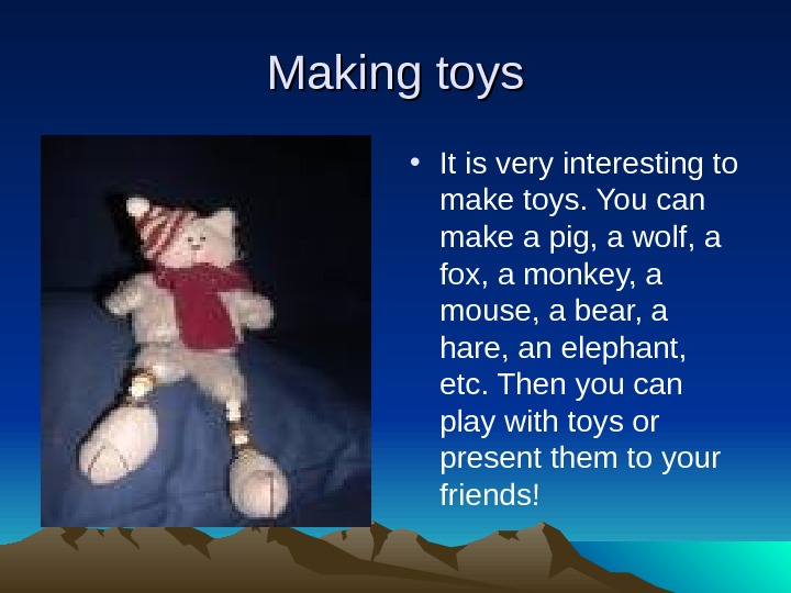 Making toys • It is very interesting to make toys. You can make a