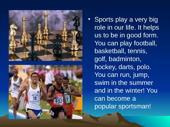 • Sports play a very big role in our life. It helps us to