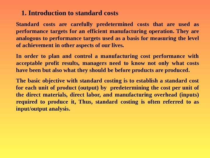 1.  Introduction to standard costs Standard costs are carefully predetermined costs that are