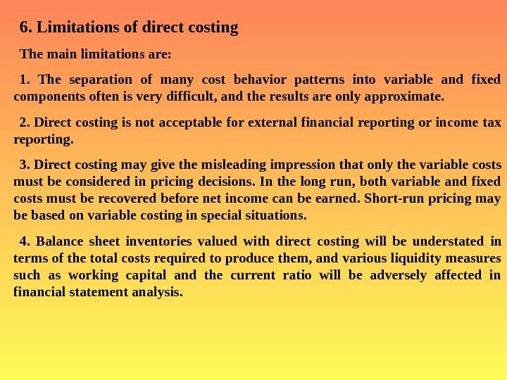 6.  L imitations of direct costing The main limitations are: 1.  The