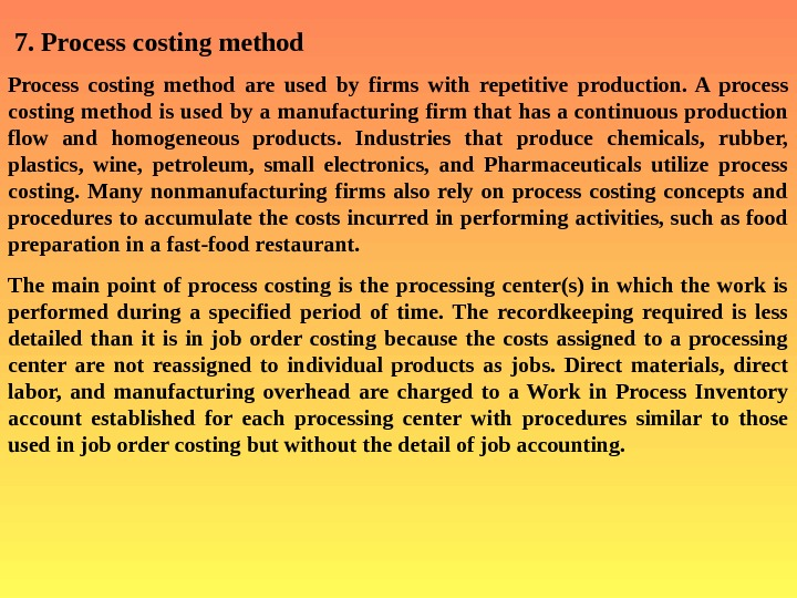 7. Process  costing method  Process costing method  are used by firms with