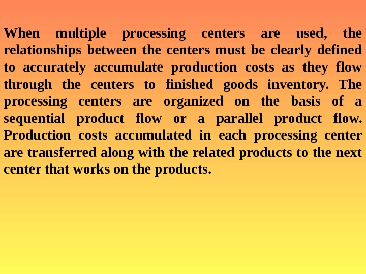 When multiple processing centers are used,  the relationships between the centers must be