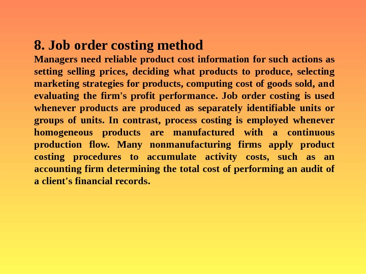 8. Job order costing method  Managers need reliable product cost information for such