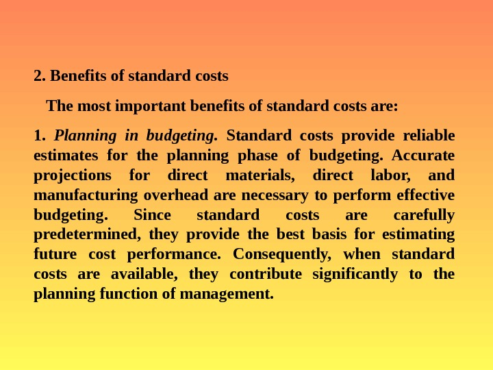 2.  Benefits of standard costs The most important benefits of standard costs are: