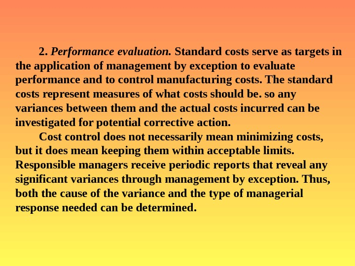 2.  Performance evaluation.  Standard costs serve as targets in the application of