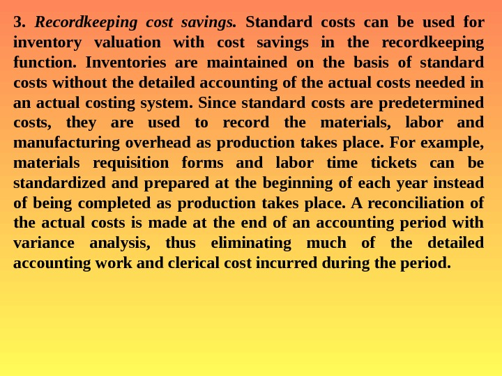 3.  Recordkeeping cost savings.  Standard costs can be used for inventory valuation