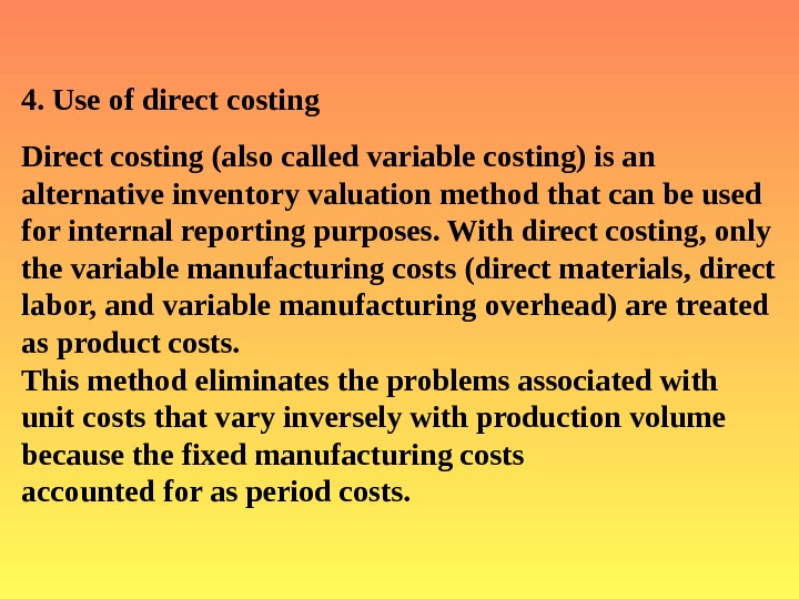 4. Use of direct costing  Direct costing (also called variable costing) is an