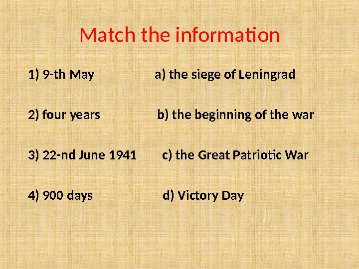 Match the information  1) 9-th May    a) the siege of Leningrad 2)