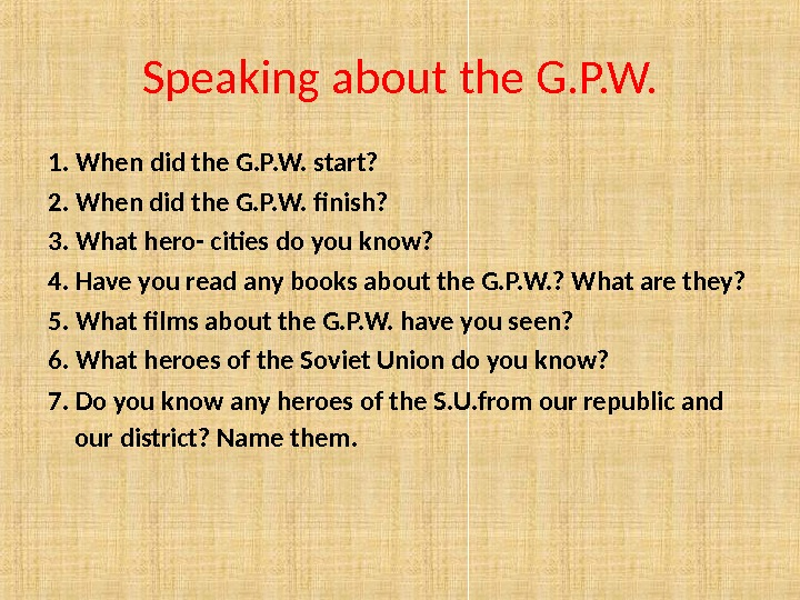 Speaking about the G. P. W. 1.  When did the G. P. W. start? 2.