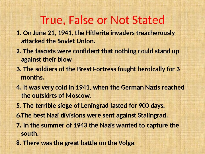 True, False or Not Stated  1. On June 21, 1941, the Hitlerite invaders treacherously attacked