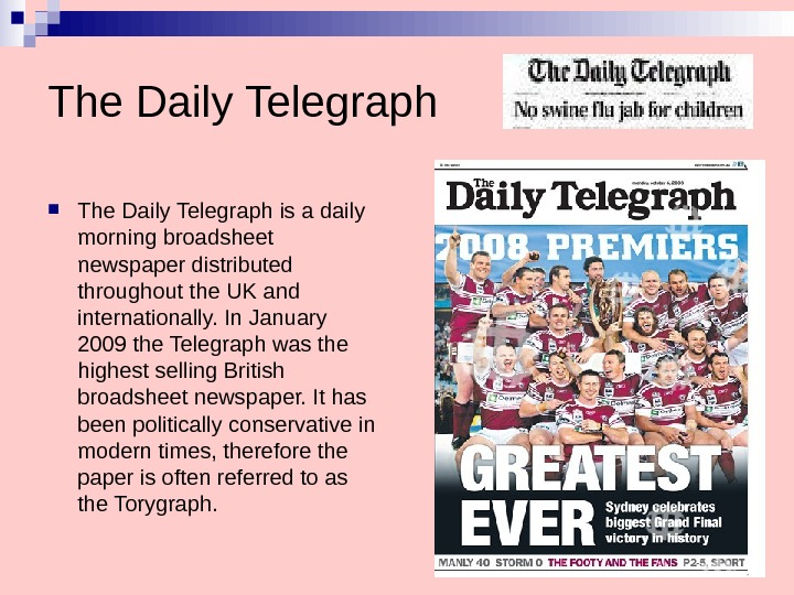 The Daily Telegraph is a daily morning broadsheet newspaper distributed throughout the UK and internationally. In