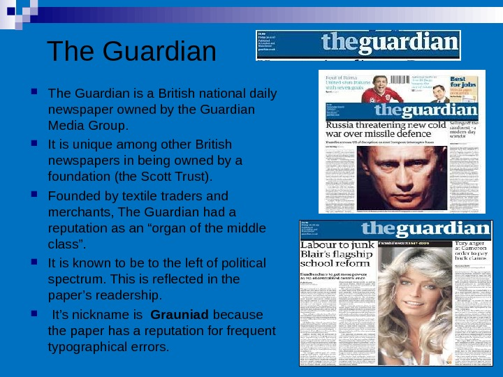 The Guardian is a British national daily newspaper owned by the Guardian Media Group.  It