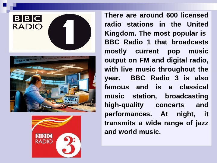 There around 600 licensed radio stations in the United Kingdom.  The most popular is