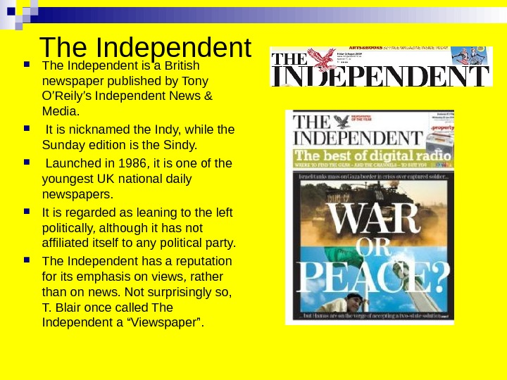 The Independent is a British newspaper published by Tony O'Reily's Independent News & Media. It is