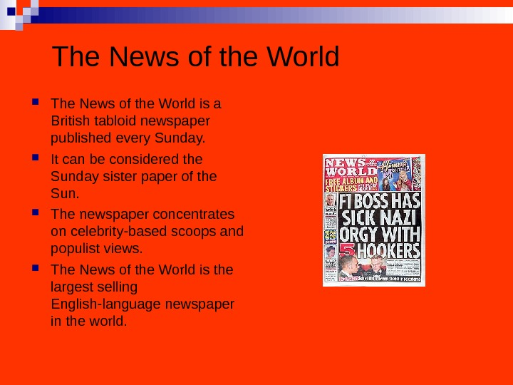 The News of the World is a British tabloid newspaper published every Sunday.  It can