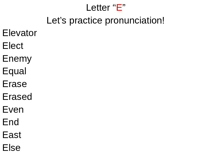 "Letter "" E "" Let's practice pronunciation! Elevator Elect Enemy Equal Erased Even End"