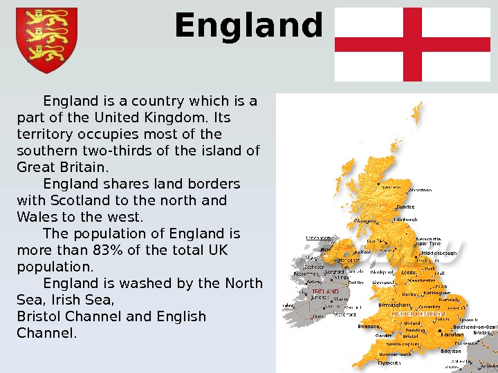 England is a country which is a part of the United Kingdom. Its territory occupies most