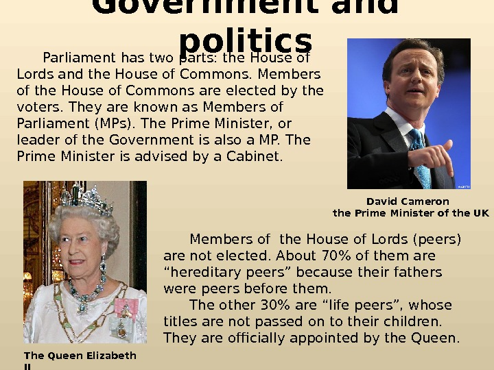 Government and politics  Parliament has two parts: the House of Lords and the House of