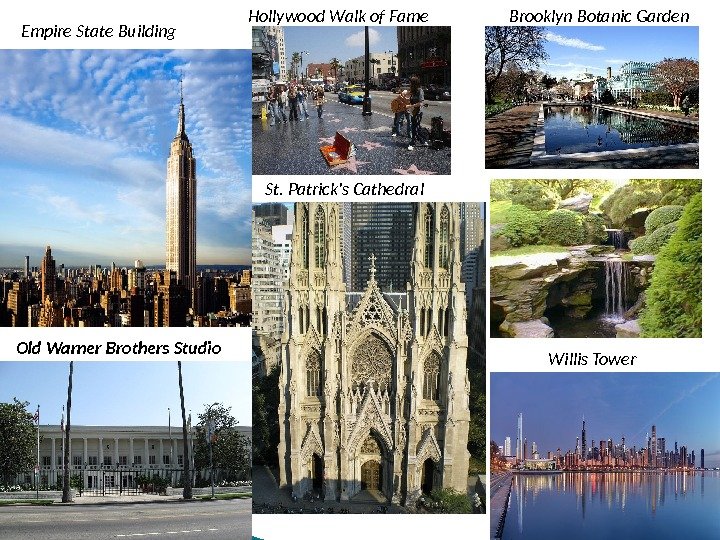 Empire State Building St. Patrick's Cathedral Brooklyn Botanic Garden Old Warner Brothers Studio Hollywood Walk of