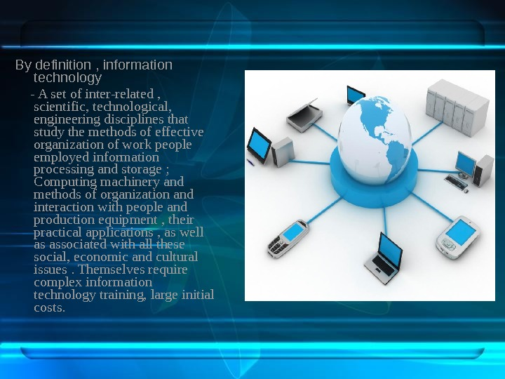By definition , information technology  - A set of inter-related ,  scientific, technological,