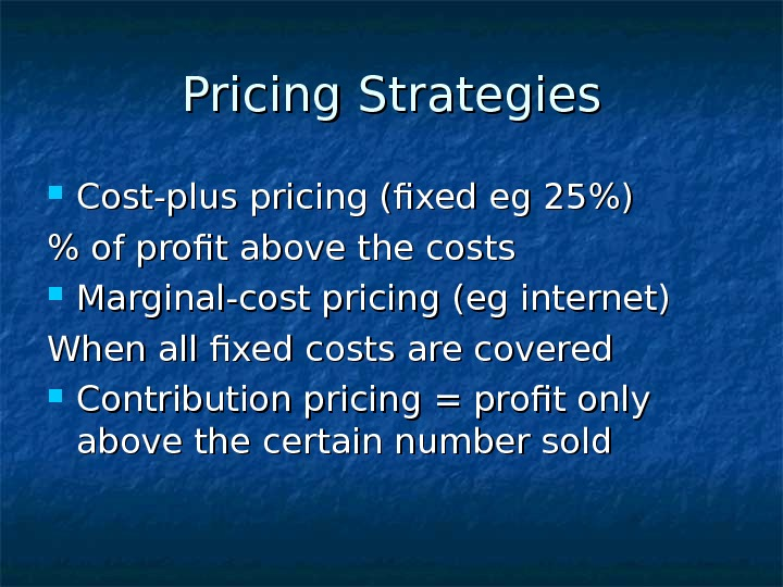 Pricing Strategies Cost-plus pricing (fixed eg 25)  of profit above the costs Marginal-cost