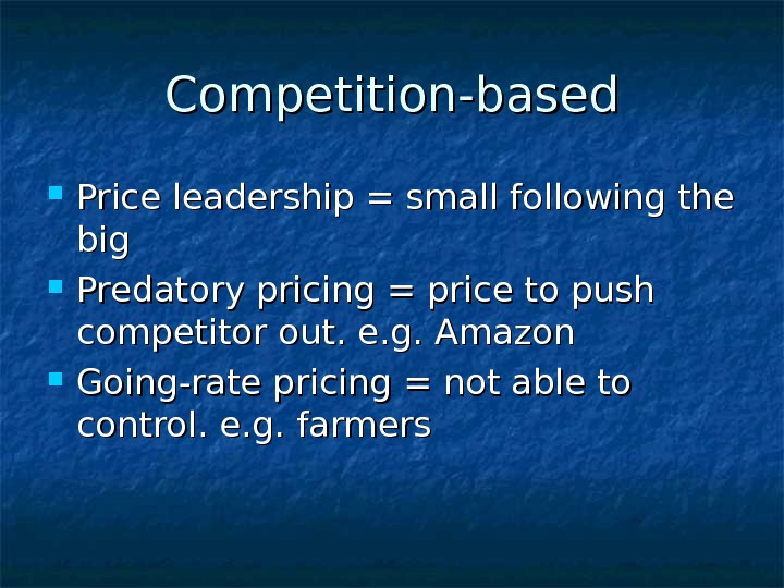 Competition-based Price leadership = small following the big  Predatory pricing = price to
