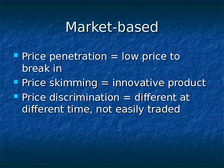 Market-based Price penetration = low price to break in Price skimming = innovative product