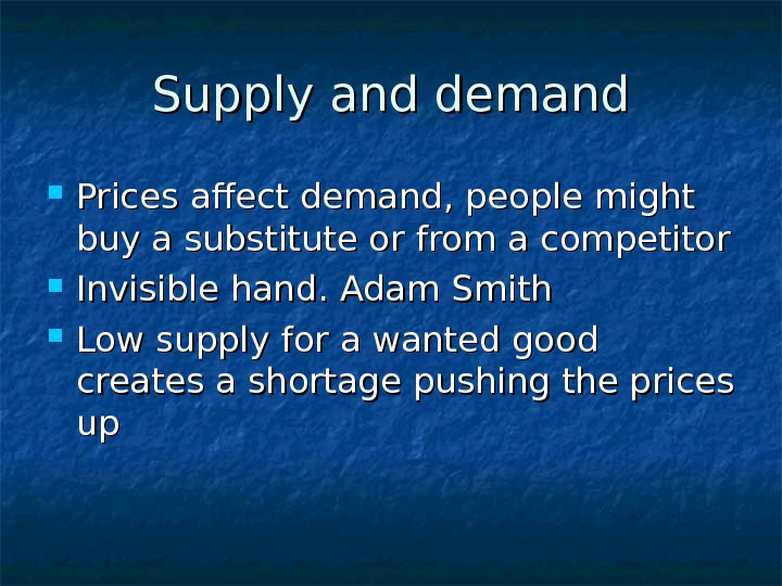 Supply and demand Prices affect demand, people might buy a substitute or from a