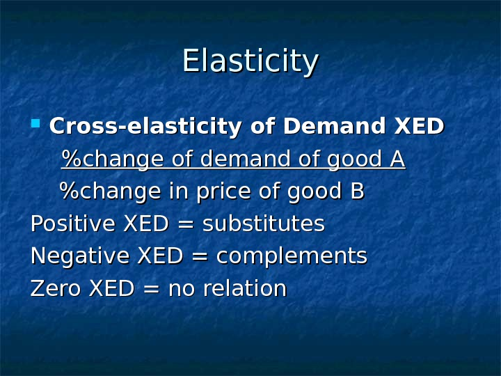 Elasticity Cross-elasticity of Demand XED   change of demand of good A