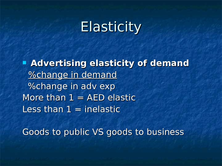 Elasticity Advertising elasticity of demand change in demand  change in adv exp More